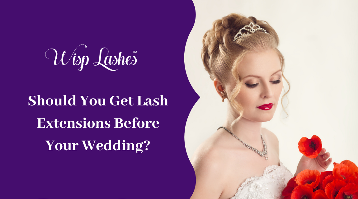 Should You Get Lash Extensions Before Your Wedding?