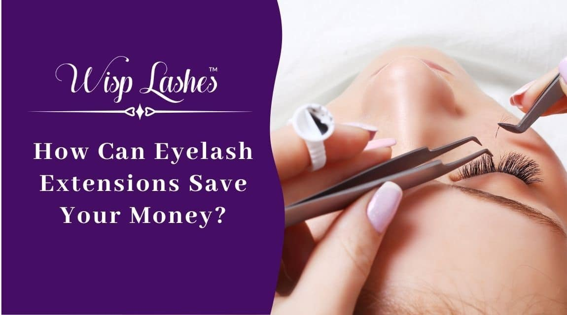 How Can Eyelash Extensions Save Your Money